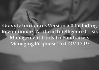Gravyty Introduces Version 3.0 Including Revolutionary Artificial Intelligence Crisis Management Tools to Fundraisers Managing Response to COVID-19