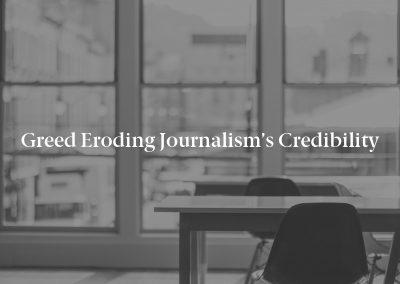 Greed Eroding Journalism's Credibility