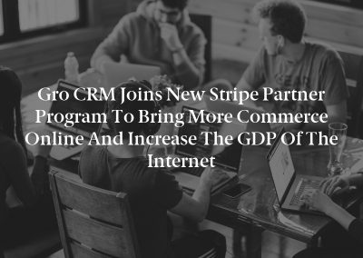 Gro CRM Joins New Stripe Partner Program to Bring More Commerce Online and Increase the GDP of the Internet