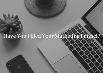 Have You Filled Your Marketing Funnel?