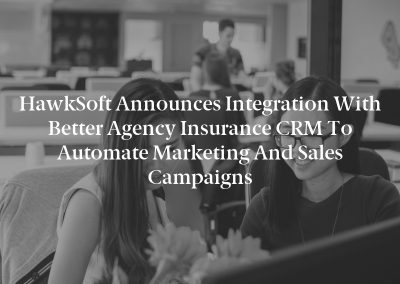 HawkSoft Announces Integration With Better Agency Insurance CRM to Automate Marketing and Sales Campaigns