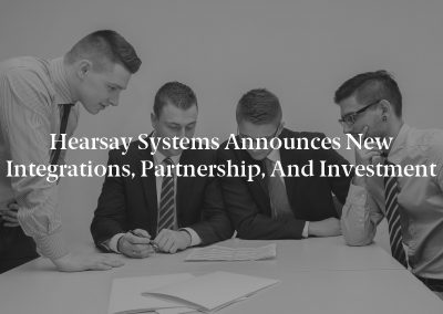 Hearsay Systems Announces New Integrations, Partnership, and Investment