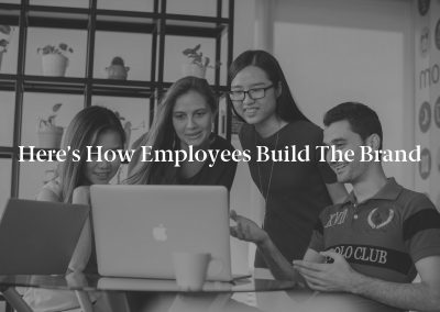 Here's How Employees Build the Brand