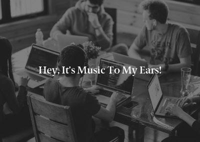 Hey, It's Music to My Ears!