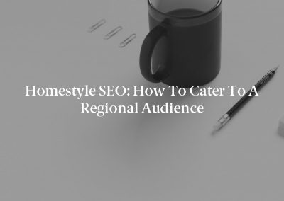 Homestyle SEO: How to Cater to a Regional Audience