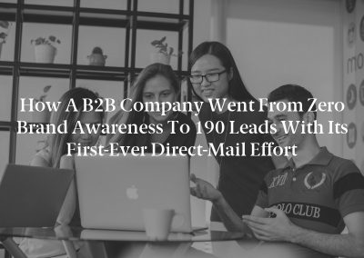 How a B2B Company Went From Zero Brand Awareness to 190 Leads With Its First-Ever Direct-Mail Effort