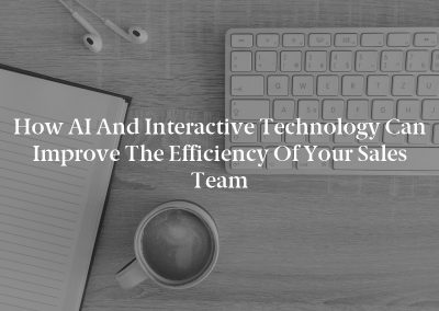 How AI and Interactive Technology Can Improve the Efficiency of Your Sales Team