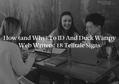 How (and Why) to ID and Duck Wimpy Web Writers: 18 Telltale Signs