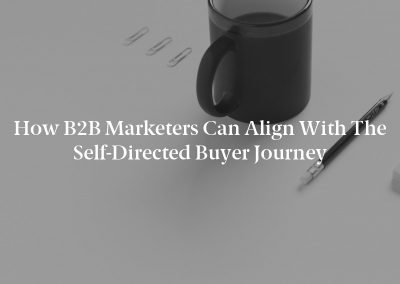 How B2B Marketers Can Align With the Self-Directed Buyer Journey