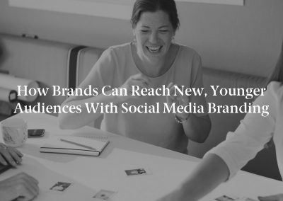 How Brands Can Reach New, Younger Audiences With Social Media Branding