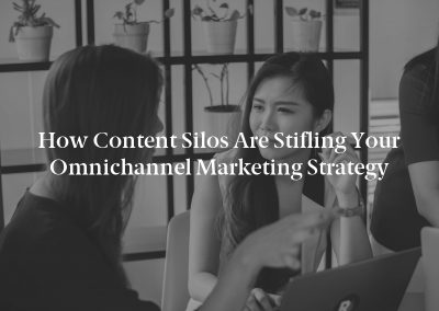 How Content Silos Are Stifling Your Omnichannel Marketing Strategy