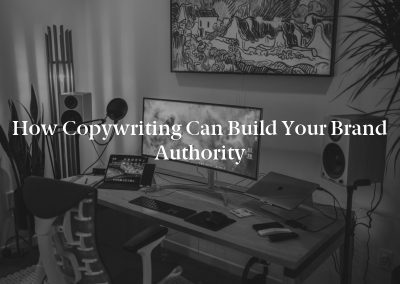 How Copywriting Can Build Your Brand Authority