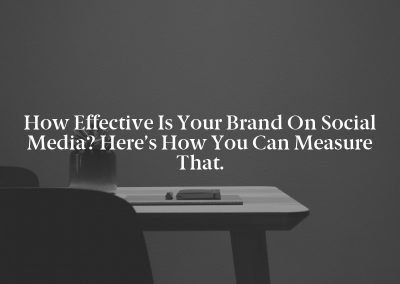 How Effective Is Your Brand on Social Media? Here's How You Can Measure That.