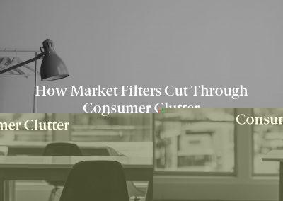How Market Filters Cut Through Consumer Clutter