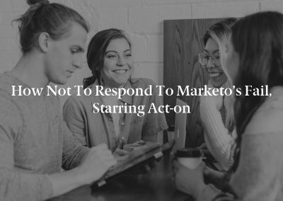 How Not To Respond to Marketo's Fail, Starring Act-on