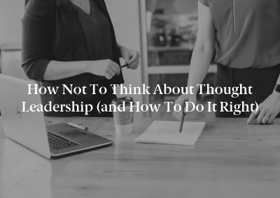 How Not to Think About Thought Leadership (and How to Do It Right)