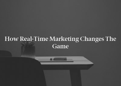 How Real-Time Marketing Changes the Game