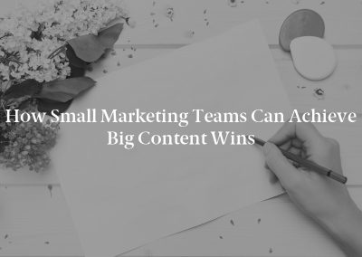 How Small Marketing Teams Can Achieve Big Content Wins