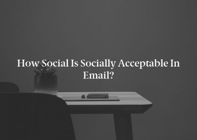 How Social Is Socially Acceptable in Email?