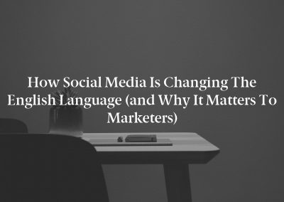 How Social Media Is Changing the English Language (and Why It Matters to Marketers)
