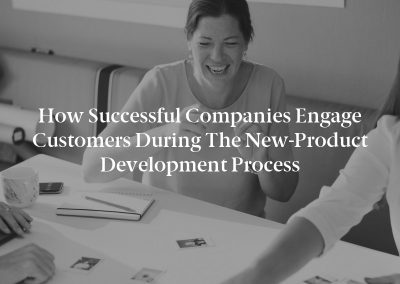 How Successful Companies Engage Customers During the New-Product Development Process