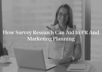 How Survey Research Can Aid in PR and Marketing Planning