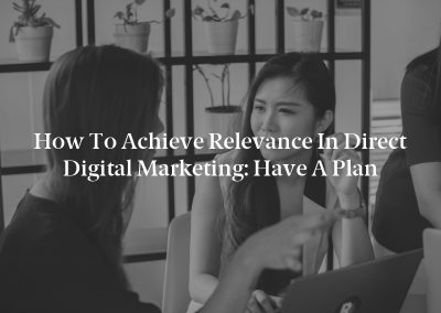 How to Achieve Relevance in Direct Digital Marketing: Have a Plan