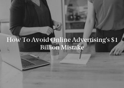 How to Avoid Online Advertising's $1 Billion Mistake