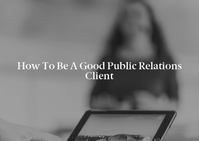 How to Be a Good Public Relations Client