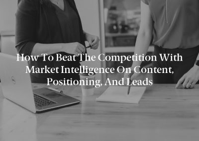 How to Beat the Competition With Market Intelligence on Content, Positioning, and Leads