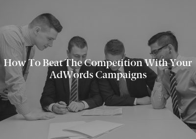 How to Beat the Competition With Your AdWords Campaigns