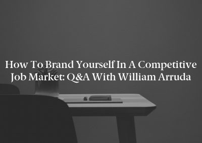 How to Brand Yourself in a Competitive Job Market: Q&A with William Arruda