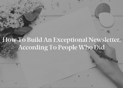 How to Build an Exceptional Newsletter, According to People Who Did
