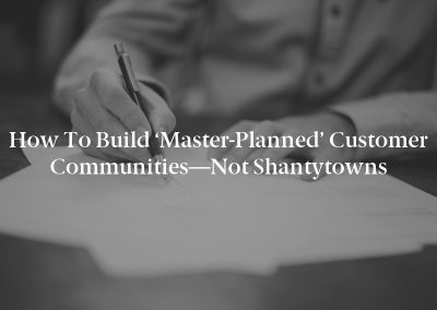 How to Build 'Master-Planned' Customer Communities—Not Shantytowns
