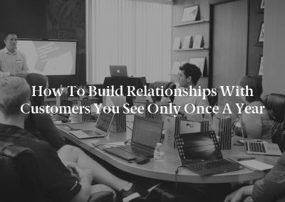 How to Build Relationships With Customers You See Only Once a Year