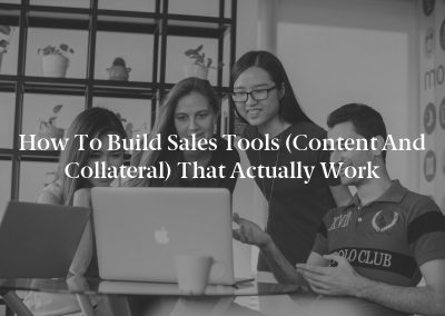 How to Build Sales Tools (Content and Collateral) That Actually Work