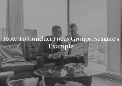 How to Conduct Focus Groups: Seagate's Example
