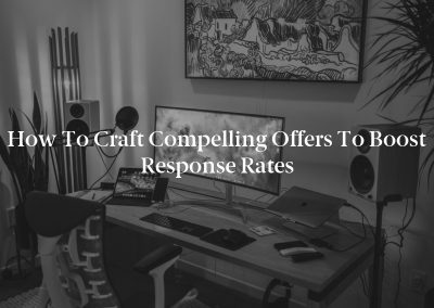 How to Craft Compelling Offers to Boost Response Rates