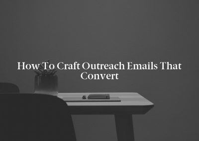 How to Craft Outreach Emails That Convert