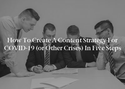 How to Create a Content Strategy for COVID-19 (or Other Crises) in Five Steps