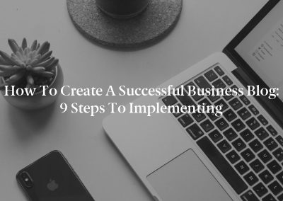 How to Create a Successful Business Blog: 9 Steps to Implementing
