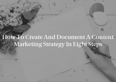 How to Create and Document a Content Marketing Strategy in Eight Steps