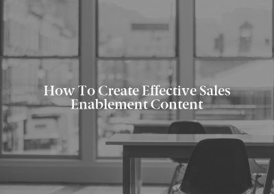 How to Create Effective Sales Enablement Content