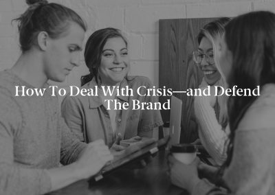 How to Deal With Crisis—and Defend the Brand