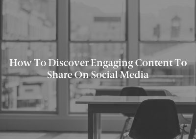 How to Discover Engaging Content to Share on Social Media