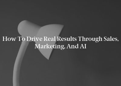 How to Drive Real Results Through Sales, Marketing, and AI