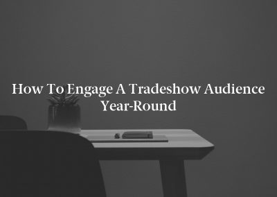 How to Engage a Tradeshow Audience Year-Round