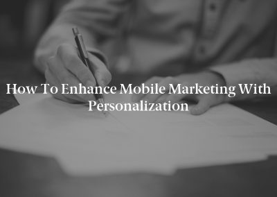 How to Enhance Mobile Marketing With Personalization