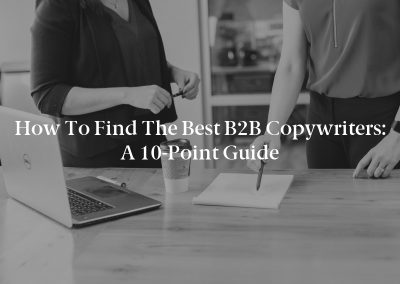 How to Find the Best B2B Copywriters: A 10-Point Guide
