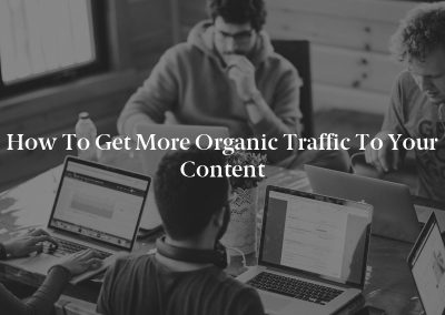 How to Get More Organic Traffic to Your Content